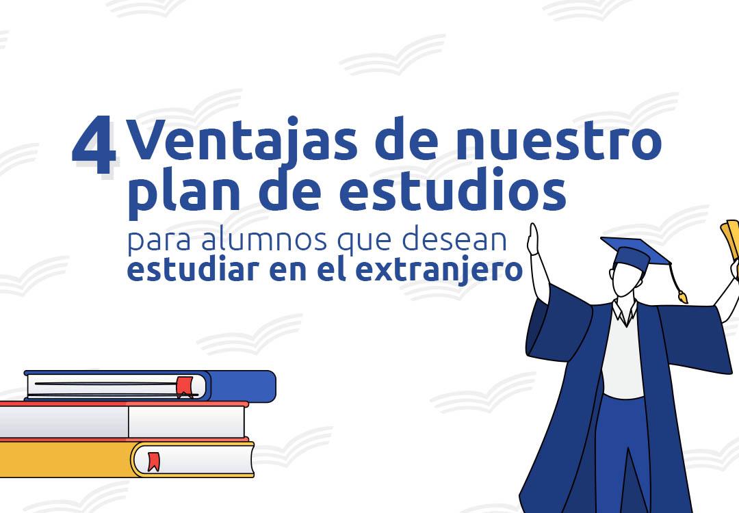 4 Ventajas de nuestro plan de estudios para alumnos que desean estudiar en el extranjero